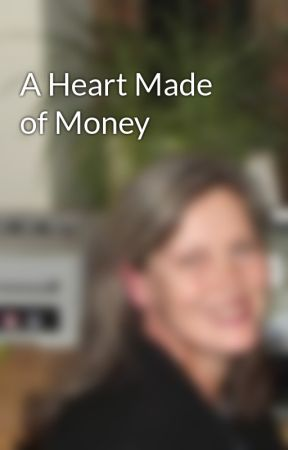 A Heart Made of Money by VeronikaRobinson