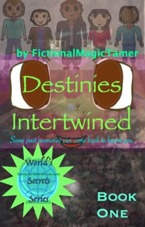 Destinies Intertwined (Book One, World's Secrets) by FictionalMagicTamer