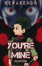 You're Mine || KilluGon HxH [EDITING AGAIN] by serasenon