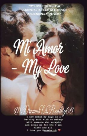 Mi Amor - My Love by DreamsVsReality66