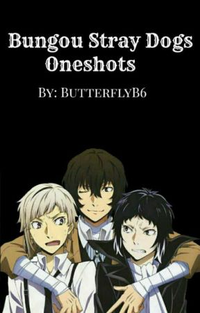 Bungou Stray Dogs Oneshots by ButterflyB6