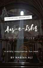 Aas-e-Ishq (Hope Of Love) by Nabihaali263