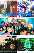 The Guardian - Detective Conan Fanfiction- by kanzakiciel