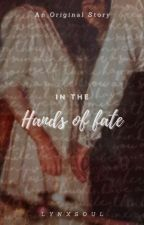 In the Hands of Fate   Original O.S by lynxsoul