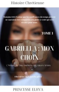 Gabriella : Mon choix [ Tome 1 terminé ] cover