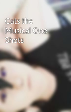 Cats the Musical One Shots by DaisyErina