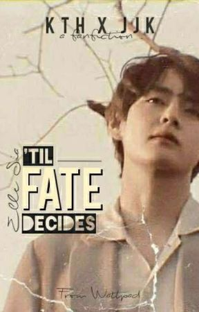 'Til Fate Decides [ KTH x JJK ] by elle_sia