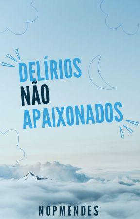 Delírios Não Apaixonados (romance gay) by nopmendes