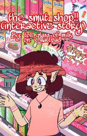 The smut shop! (interactive story) by toll_glass_of_milk