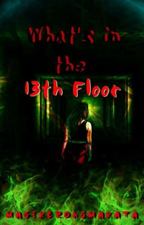 BOOK 1-What's In The 13th Floor (COMPLETED) by MagikerongMakata