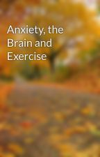 Anxiety, the Brain and Exercise by shohanurrahmanx