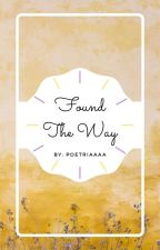 Found The Way by poetriaaaa
