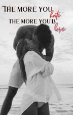 The more you hate, The more you'll love by sumhopElessromantic