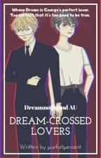 Dream-crossed Lovers (Dreamnotfound AU) [COMPLETED] by parfaitpercent
