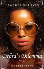 Debra's Dilemma (A Short Story) by tpsulli