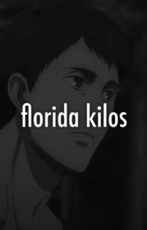 florida kilos | bertolt hoover x reader [MODERN AU] by lisaredfox