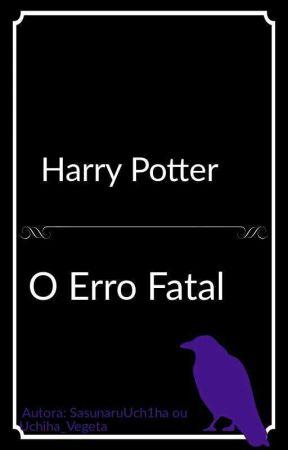 || Temporariamente Cancelada || Harry Potter-O Erro Fatal by SasunaruUch1ha