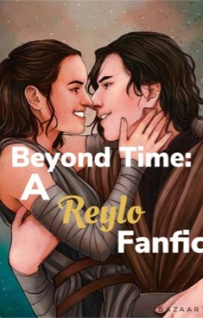 Beyond Time: A Reylo Fanfic by tatooine_mockingjay