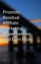 Promote Residual Affiliate marketing Opportunities And Earn More by ruperteric9