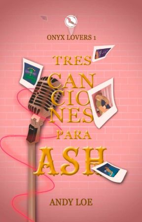 Tres canciones para Ash [Serie Onyx Lover's #1] ✓ by Andy_loe17