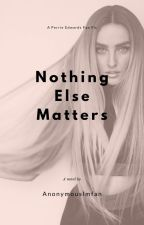 Nothing Else Matters - Perrie Edwards by anonymouslmfan