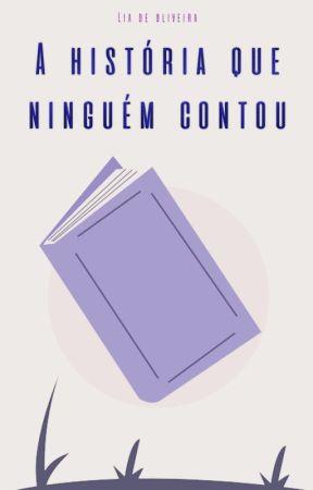 A História Que Ninguém Contou by liadeoliv