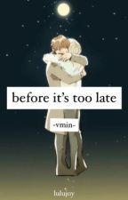 before it's too late || vmin by lulujoy7