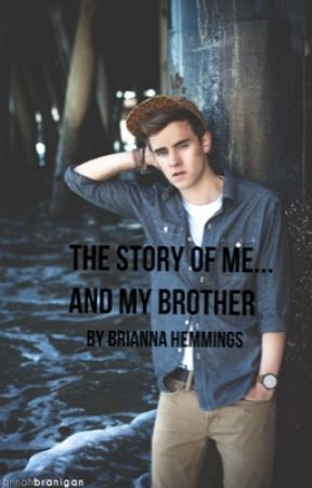 The Story Of Me... And My Brother (Completed) by BriHemm144