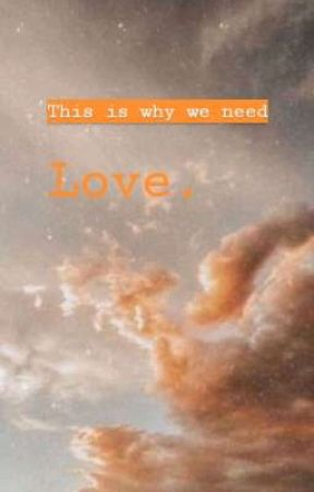 This is why we need Love. by CatacumbaMaceton