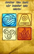 Avatar the Last Air Bender one shots by agirlwithtoomuchtime