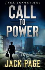 Call to Power: A prime corporate novel by JackPage_novels