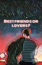 BESTFRIENDS OR LOVERS?  by Ms-Heartbreaker