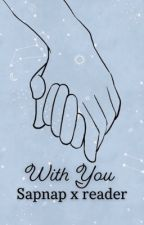 With You - sapnap x reader by pparkkerr