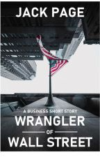 WRANGLER OF WALL STREET: A Business Short Story by JackPage_novels