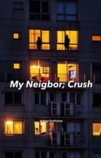 My Neighbor; Crush by abrosexual_gay