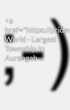 "<a href=""https://prideventures.in/"">My World - Largest Township In Aurangab ... by kirby96tub"
