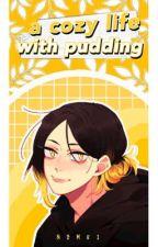 A Cozy Life With Pudding || Kozume Kenma by kozumu_