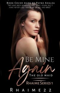Be Mine Again The Old Maid Series 1: Rhaime (PUBLISHED UNDER TDP Publishing) cover