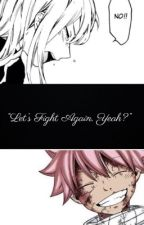Let's Fight Again, Yeah? | Natsu X Reader  by Sachmanisthebest