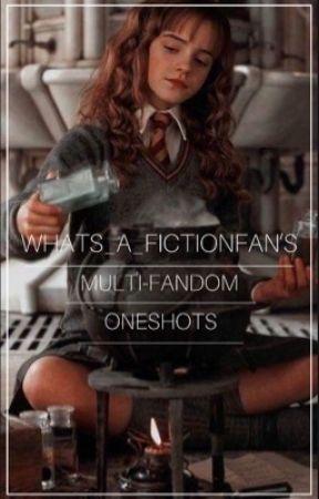 Multi-fandom Oneshots  by whats_a_fictionfan