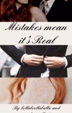 Mistakes mean it's Real by BellaBrellaBalla