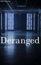 Deranged (Completed) by IDidntseeyou