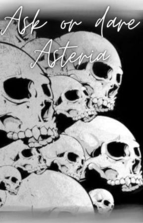 Ask or Dare Asteria by Asteria_Rivera