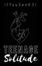 Teenage Solitude by IfYouSeeK3i