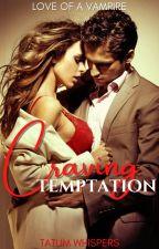 Craving Temptation: Love of a Vampire by TatumWhispers