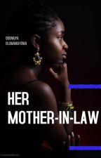 HER MOTHER IN LAW(A Nigerian-themed novel) #WATTAFRICA by _Mayowa_