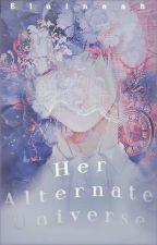 𝐇𝐞𝐫 𝐀𝐥𝐭𝐞𝐫𝐧𝐚𝐭𝐞 𝐔𝐧𝐢𝐯𝐞𝐫𝐬𝐞 || Levi X Reader  by Elainaah