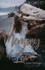 Memory Of Love (Love Duology #1) by MissMoonchii