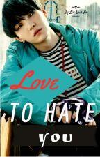 Love To Hate You (Min Yoongi ff) √ by Lin_Eun_Ae
