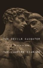 THE DEVILS DAUGHTER- the vampire diaries by romanoffsbxtch_